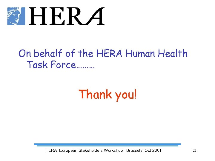 On behalf of the HERA Human Health Task Force……… Thank you! HERA European Stakeholders