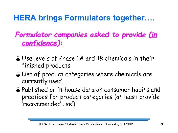 HERA brings Formulators together…. Formulator companies asked to provide (in confidence): Ï Use levels