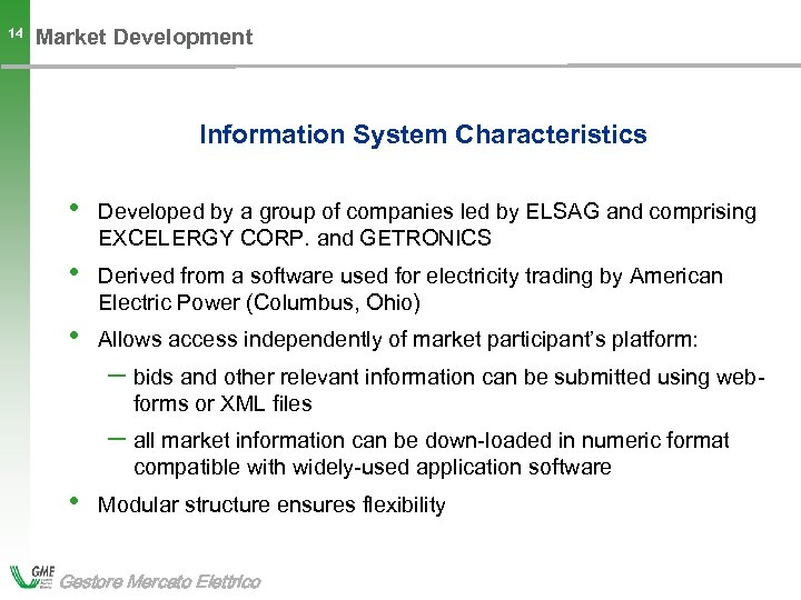 14 Market Development Information System Characteristics • Developed by a group of companies led