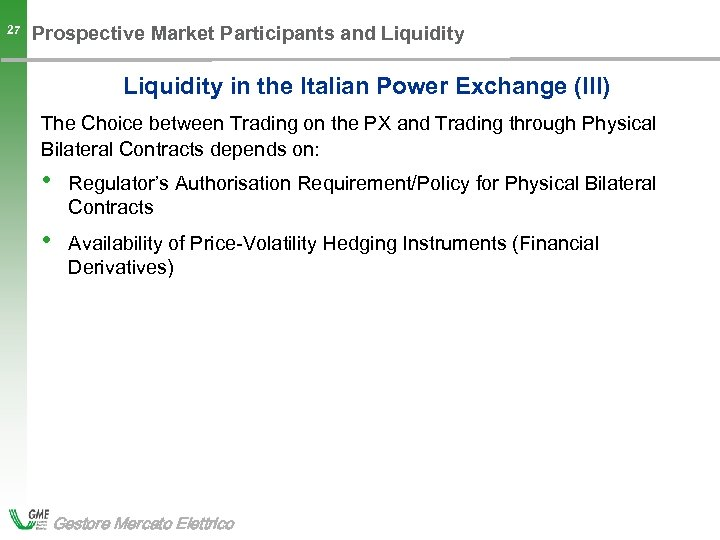 27 Prospective Market Participants and Liquidity in the Italian Power Exchange (III) The Choice