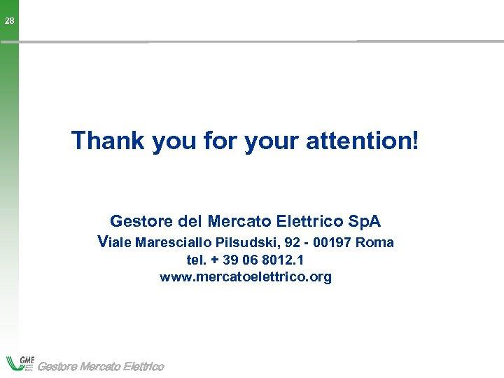 28 Thank you for your attention! Gestore del Mercato Elettrico Sp. A Viale Maresciallo