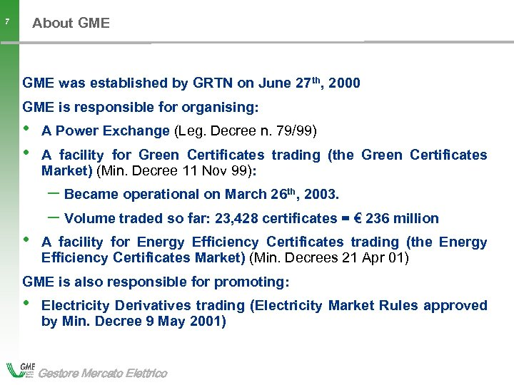 About GME 7 GME was established by GRTN on June 27 th, 2000 GME
