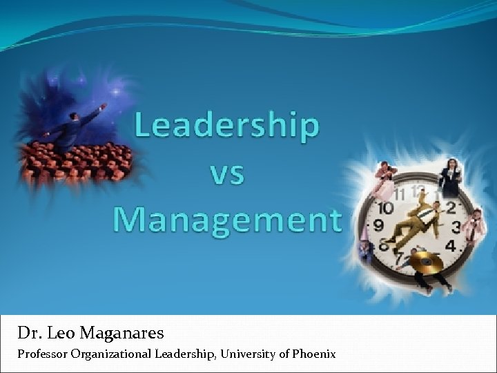 Dr. Leo Maganares Professor Organizational Leadership, University of Phoenix