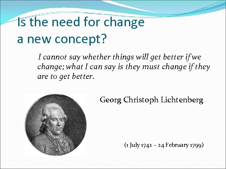 Is the need for change a new concept? I cannot say whether things will