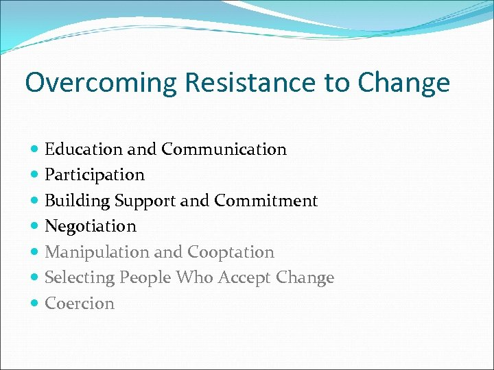 Overcoming Resistance to Change Education and Communication Participation Building Support and Commitment Negotiation Manipulation