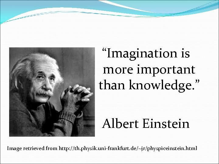 """Imagination is more important than knowledge. "" Albert Einstein Image retrieved from http: //th."