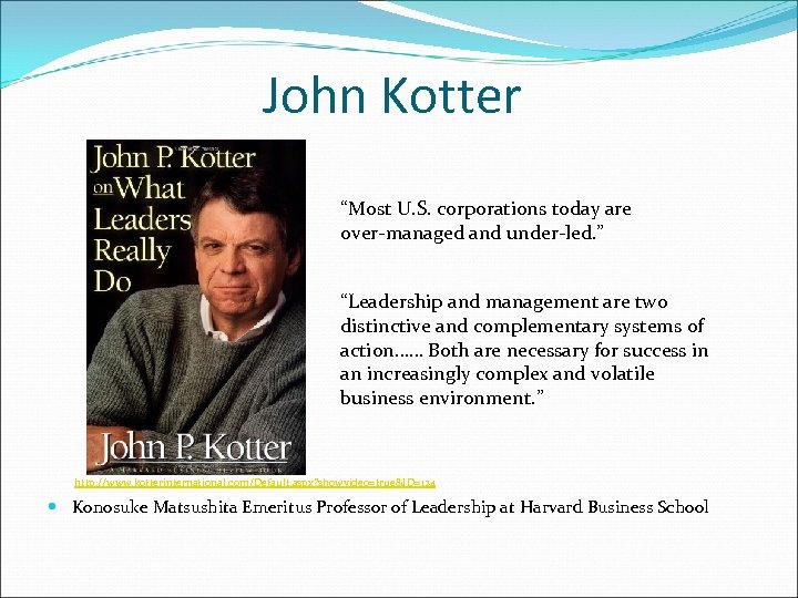 """John Kotter """"Most U. S. corporations today are over-managed and under-led. """" """"Leadership and"""