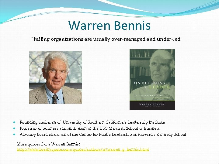 "Warren Bennis ""Failing organizations are usually over-managed and under-led"" Founding chairman of University of"