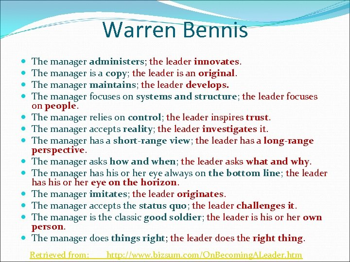 Warren Bennis The manager administers; the leader innovates. The manager is a copy; the