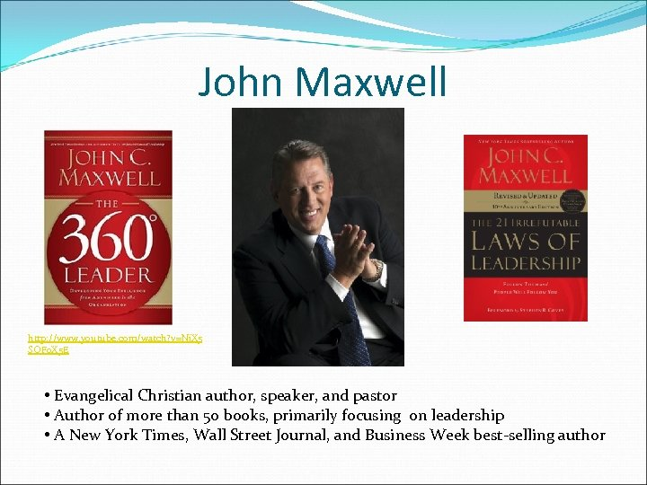John Maxwell http: //www. youtube. com/watch? v=Nj. X 5 SOF 0 X 5 E
