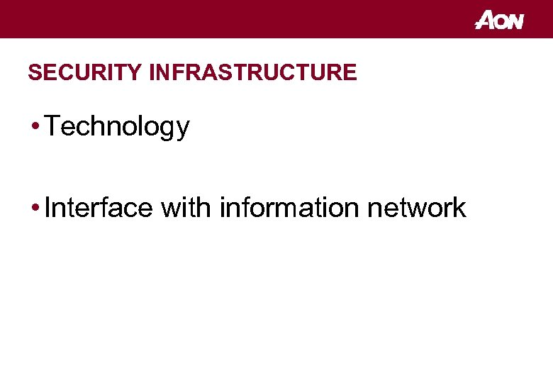 SECURITY INFRASTRUCTURE • Technology • Interface with information network