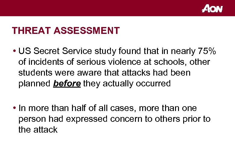 THREAT ASSESSMENT • US Secret Service study found that in nearly 75% of incidents