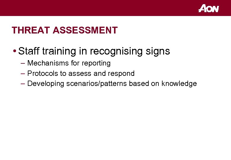THREAT ASSESSMENT • Staff training in recognising signs – Mechanisms for reporting – Protocols