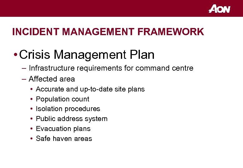 INCIDENT MANAGEMENT FRAMEWORK • Crisis Management Plan – Infrastructure requirements for command centre –