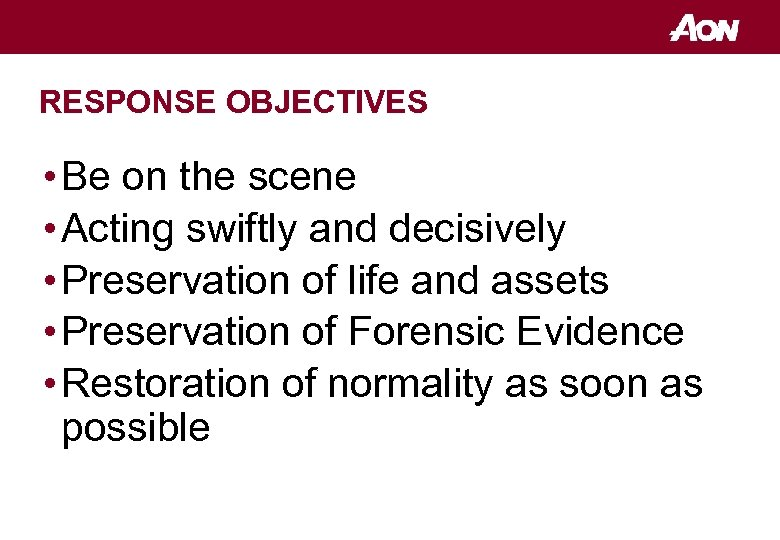 RESPONSE OBJECTIVES • Be on the scene • Acting swiftly and decisively • Preservation