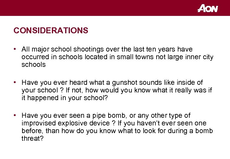 CONSIDERATIONS • All major school shootings over the last ten years have occurred in