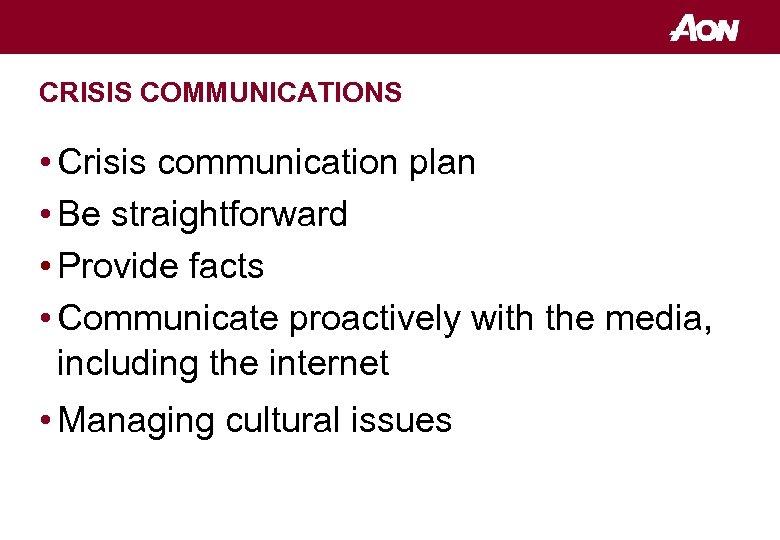 CRISIS COMMUNICATIONS • Crisis communication plan • Be straightforward • Provide facts • Communicate