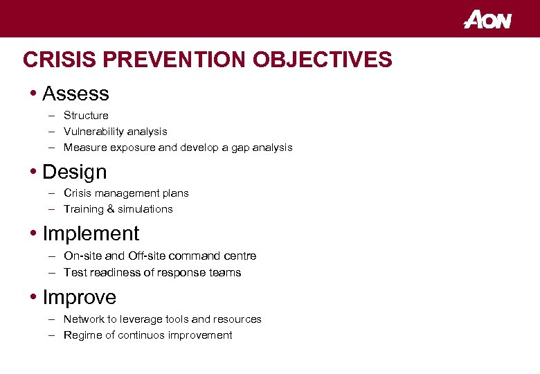 CRISIS PREVENTION OBJECTIVES • Assess – Structure – Vulnerability analysis – Measure exposure and