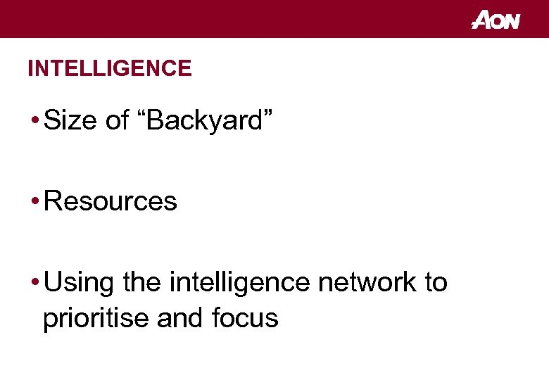 "INTELLIGENCE • Size of ""Backyard"" • Resources • Using the intelligence network to prioritise"