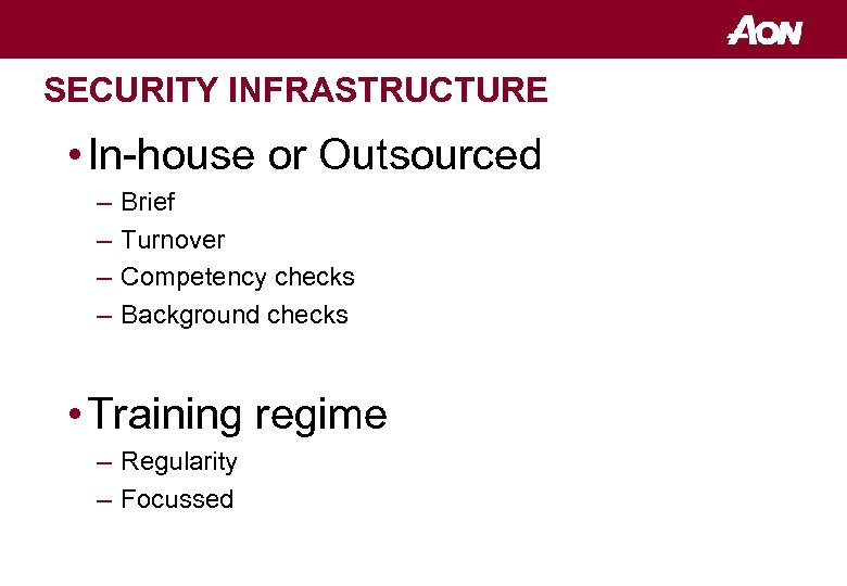 SECURITY INFRASTRUCTURE • In-house or Outsourced – – Brief Turnover Competency checks Background checks