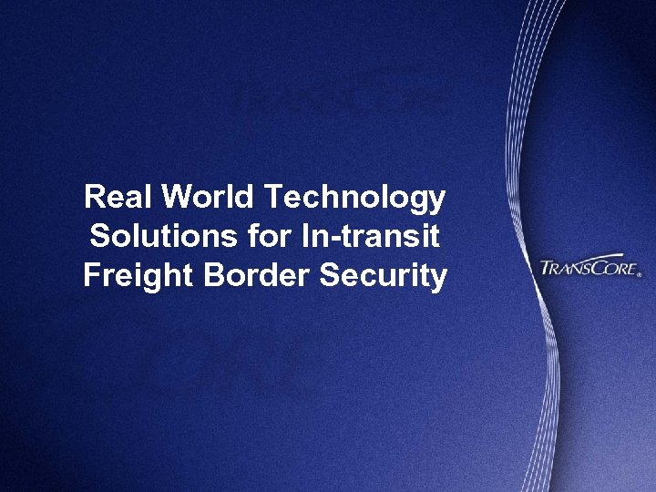 Real World Technology Solutions for In-transit Freight Border Security