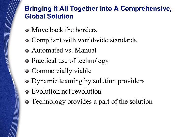 Bringing It All Together Into A Comprehensive, Global Solution Move back the borders Compliant