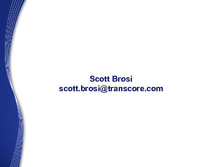Scott Brosi scott. brosi@transcore. com