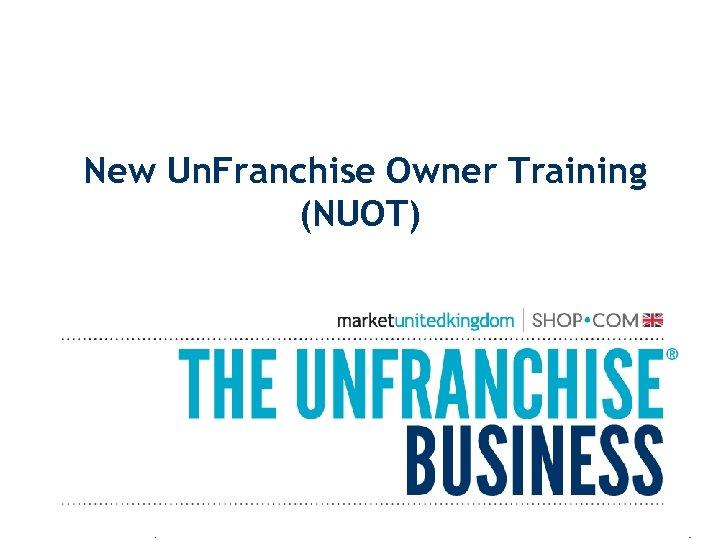 New Un. Franchise Owner Training (NUOT)