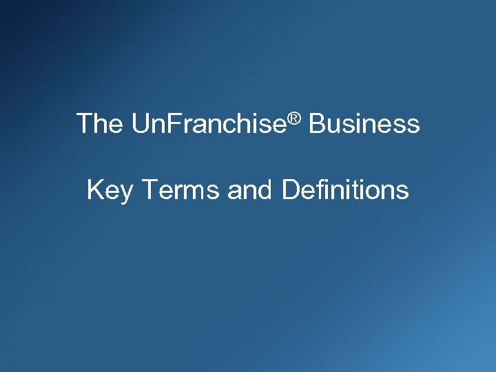 The Un. Franchise® Business Key Terms and Definitions