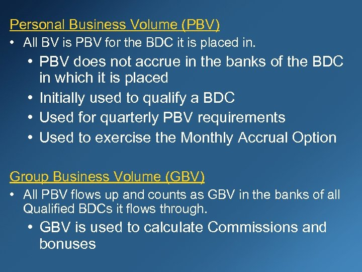 Personal Business Volume (PBV) • All BV is PBV for the BDC it is