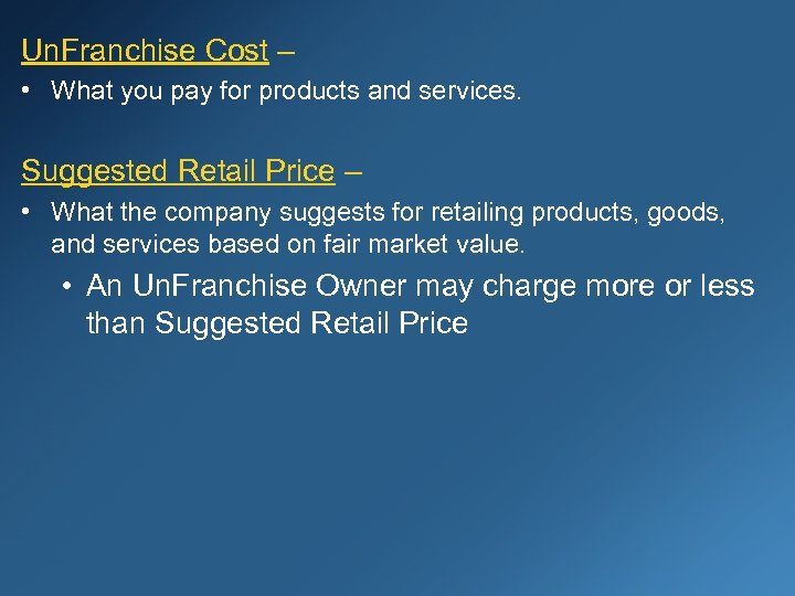 Un. Franchise Cost – • What you pay for products and services. Suggested Retail