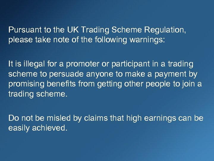 Pursuant to the UK Trading Scheme Regulation, please take note of the following warnings: