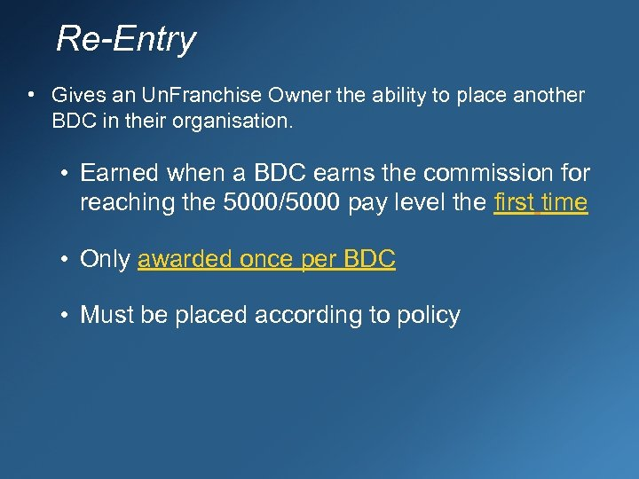 Re-Entry • Gives an Un. Franchise Owner the ability to place another BDC in