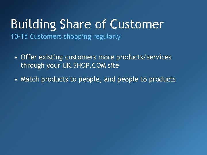 Building Share of Customer 10 -15 Customers shopping regularly • Offer existing customers more