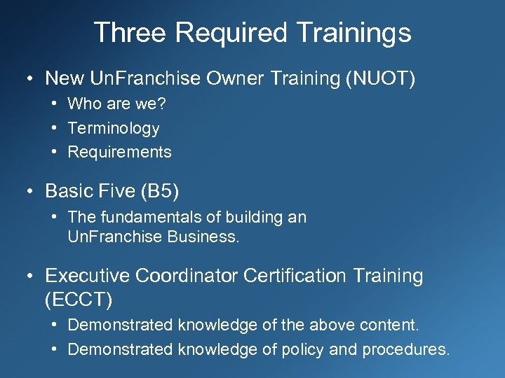 Three Required Trainings • New Un. Franchise Owner Training (NUOT) • Who are we?