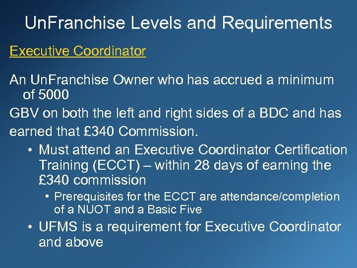 Un. Franchise Levels and Requirements Executive Coordinator An Un. Franchise Owner who has accrued