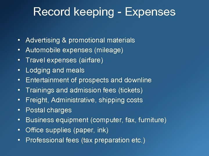 Record keeping - Expenses • • • Advertising & promotional materials Automobile expenses (mileage)