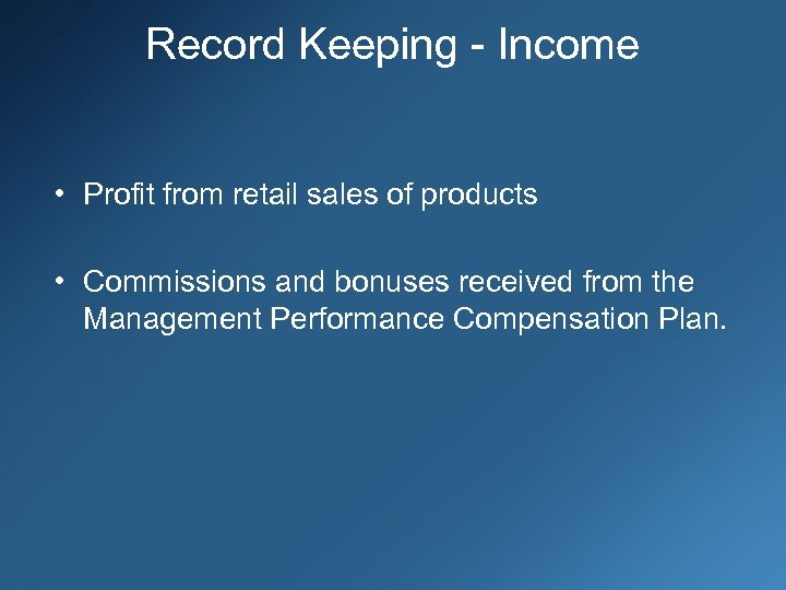 Record Keeping - Income • Profit from retail sales of products • Commissions and