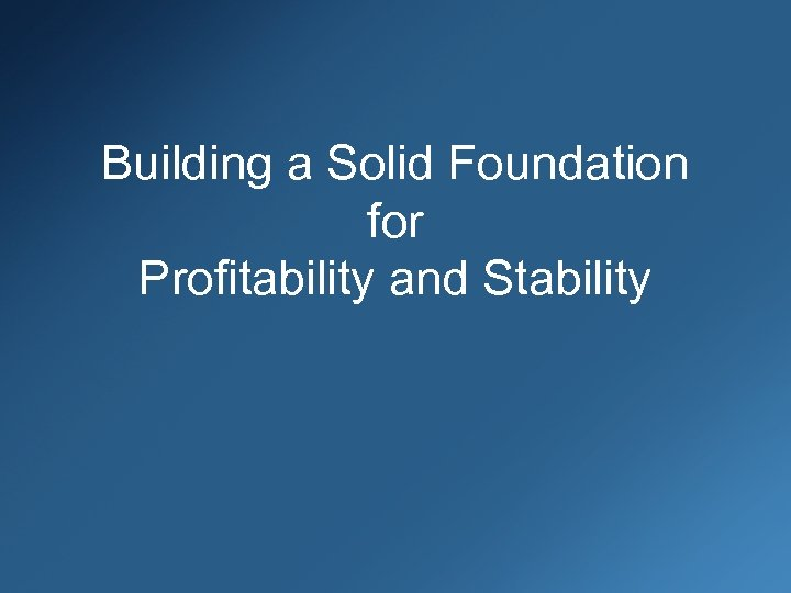 Building a Solid Foundation for Profitability and Stability
