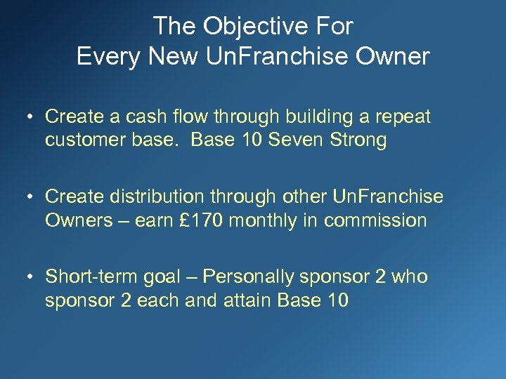 The Objective For Every New Un. Franchise Owner • Create a cash flow through