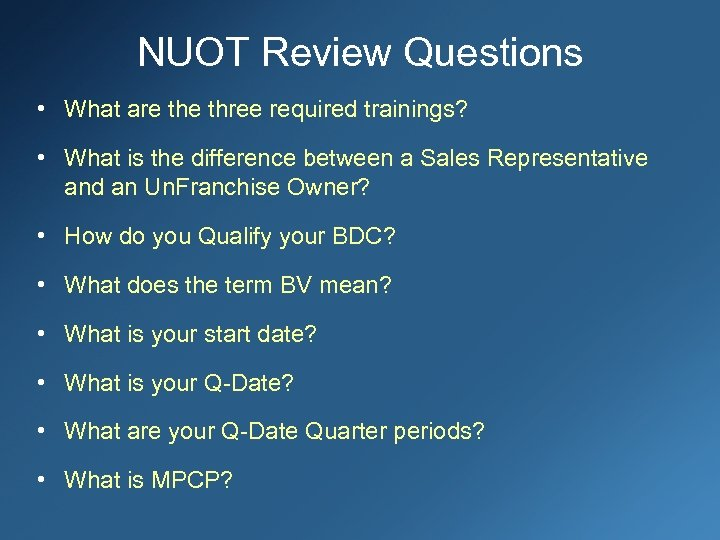 NUOT Review Questions • What are three required trainings? • What is the difference