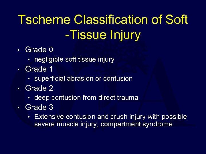 Tscherne Classification of Soft -Tissue Injury • Grade 0 • negligible soft tissue injury