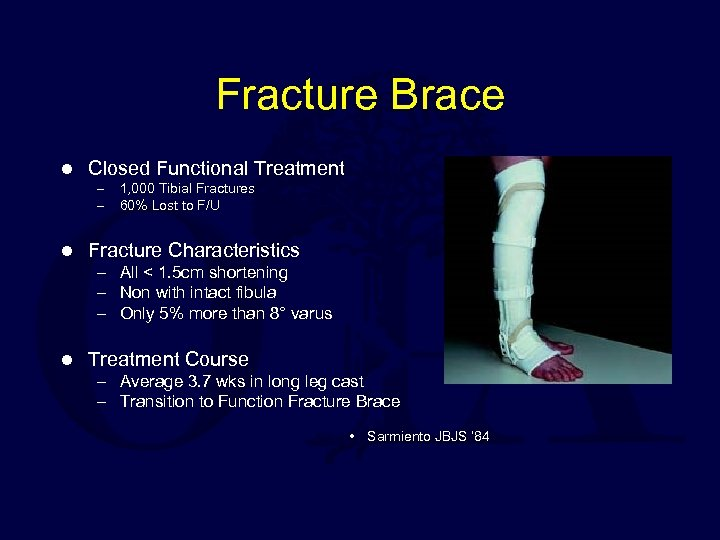 Fracture Brace l Closed Functional Treatment – – l 1, 000 Tibial Fractures 60%