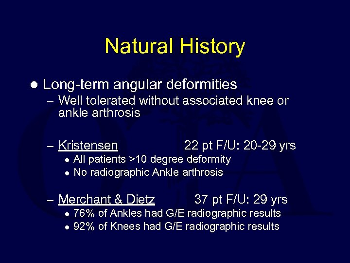 Natural History l Long-term angular deformities – Well tolerated without associated knee or ankle