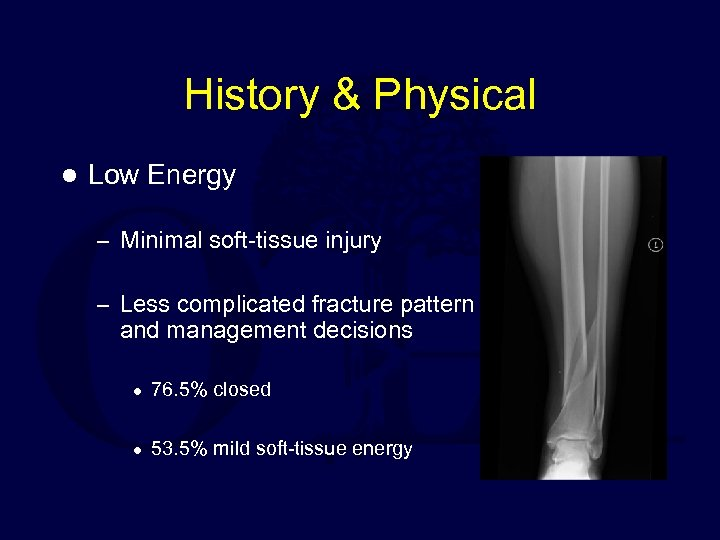 History & Physical l Low Energy – Minimal soft-tissue injury – Less complicated fracture