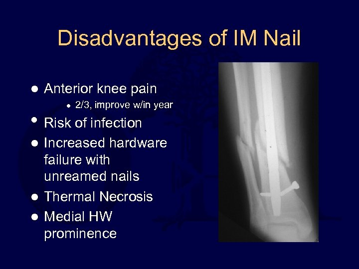 Disadvantages of IM Nail l Anterior knee pain l 2/3, improve w/in year •