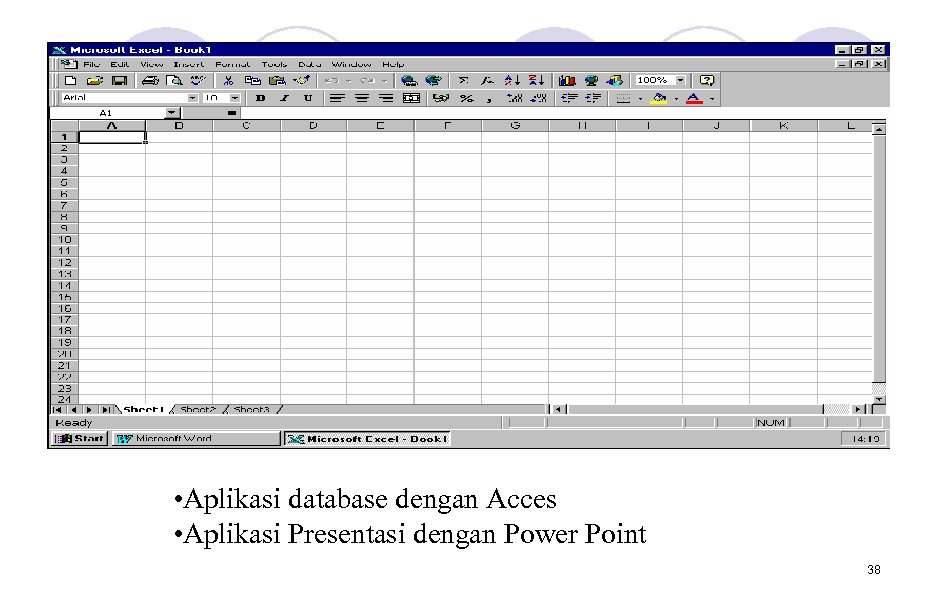 • Aplikasi database dengan Acces • Aplikasi Presentasi dengan Power Point 38
