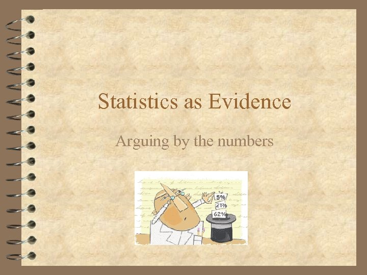 Statistics as Evidence Arguing by the numbers