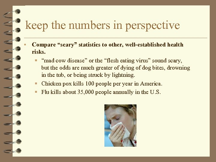 "keep the numbers in perspective § Compare ""scary"" statistics to other, well-established health risks."