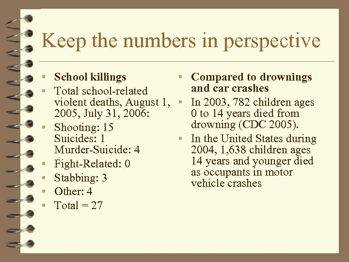 Keep the numbers in perspective § School killings § Total school-related § Compared to